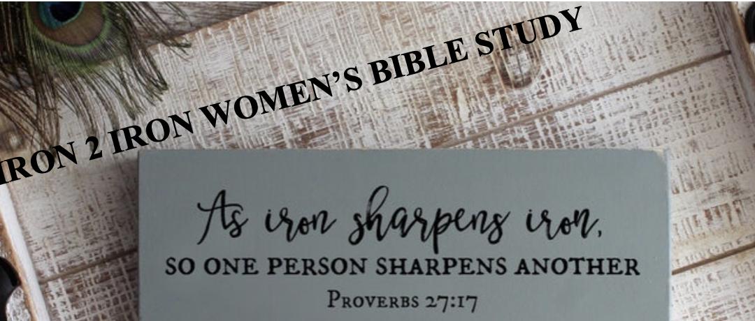 IRON 2 IRON WOMEN'S BIBLE STUDY